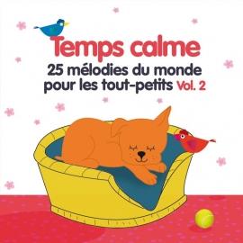 Temps calme Vol.2 - 25 mélodies du monde pour les tout-petits